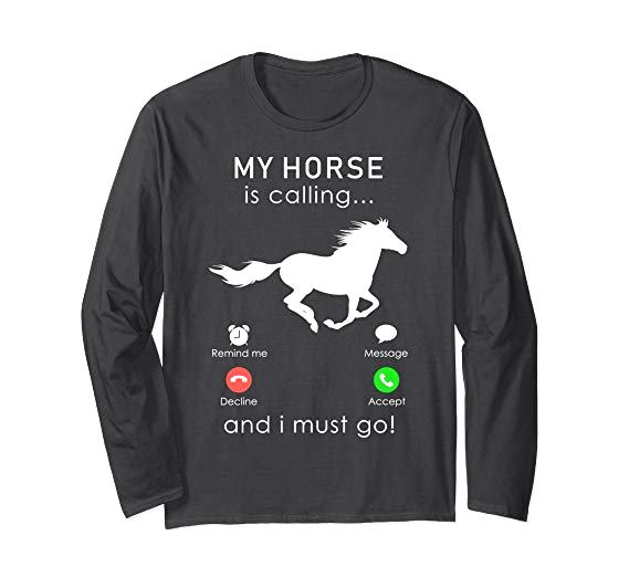 My Horse is Calling and I must go long sleeve
