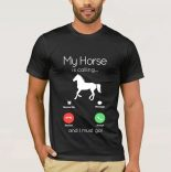 My Horse is Calling and I must go shirt